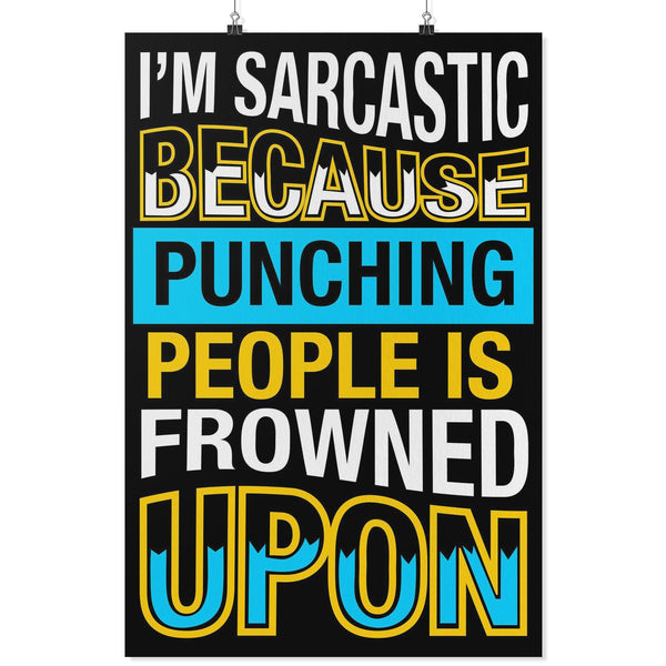 Im Sarcastic Because Punching People Is Frowned Upon Funny Poster Wall Art Room-Posters 2-24x36-JoyHip.Com