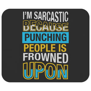 Im Sarcastic Because Punching People Is Frowned Upon Mouse Pad Unique Funny Gift-Mousepads-Black-JoyHip.Com