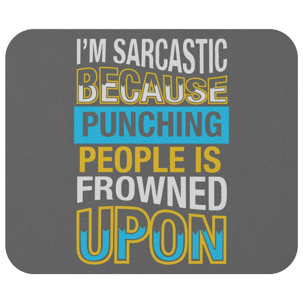 Im Sarcastic Because Punching People Is Frowned Upon Mouse Pad Unique Funny Gift-Mousepads-Grey-JoyHip.Com