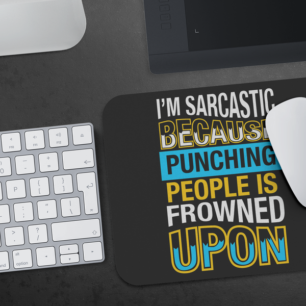 Im Sarcastic Because Punching People Is Frowned Upon Mouse Pad Unique Funny Gift-Mousepads-JoyHip.Com