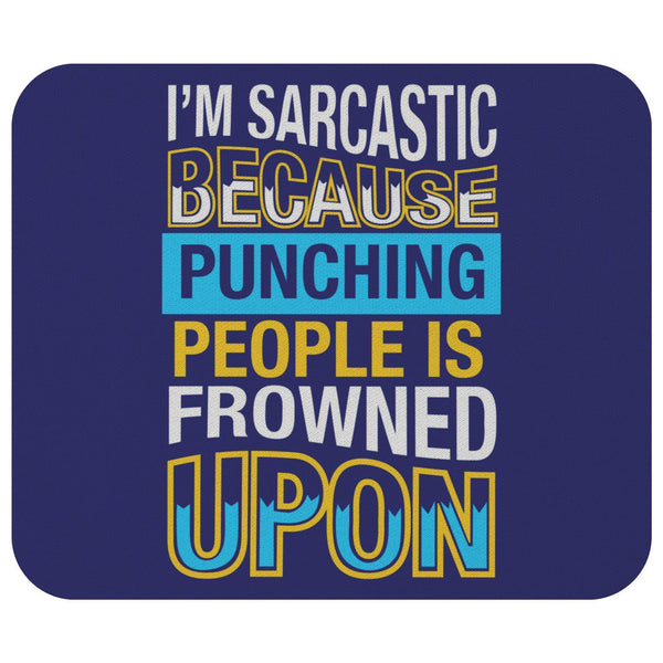 Im Sarcastic Because Punching People Is Frowned Upon Mouse Pad Unique Funny Gift-Mousepads-Navy-JoyHip.Com