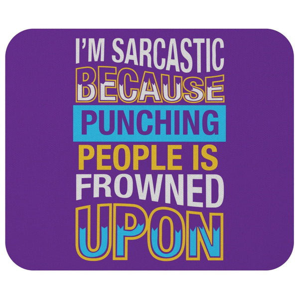 Im Sarcastic Because Punching People Is Frowned Upon Mouse Pad Unique Funny Gift-Mousepads-Purple-JoyHip.Com