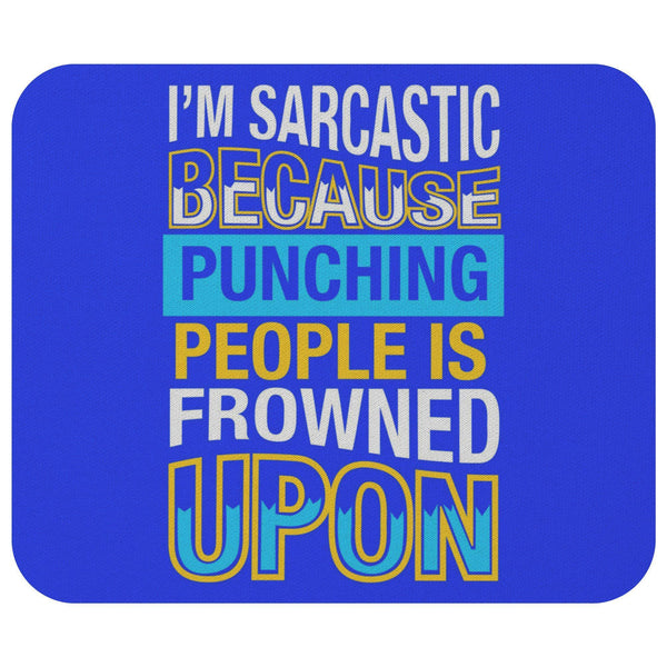 Im Sarcastic Because Punching People Is Frowned Upon Mouse Pad Unique Funny Gift-Mousepads-Royal Blue-JoyHip.Com