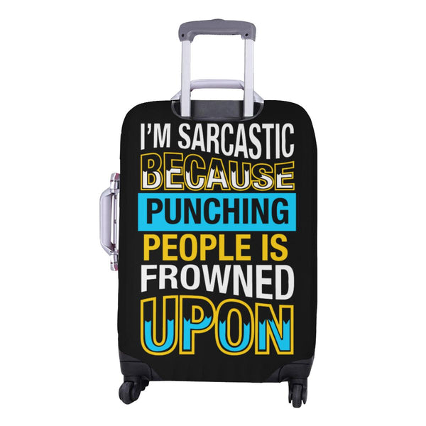 Im Sarcastic Because Punching People Is Frowned Upon Sarcastic Luggage Cover-JoyHip.Com