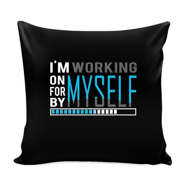 I'm Working On Myself For Myself By Myself Inspirational Motivational Quotes Decorative Throw Pillow Cases Cover(9 Colors)-Pillows-Black-JoyHip.Com