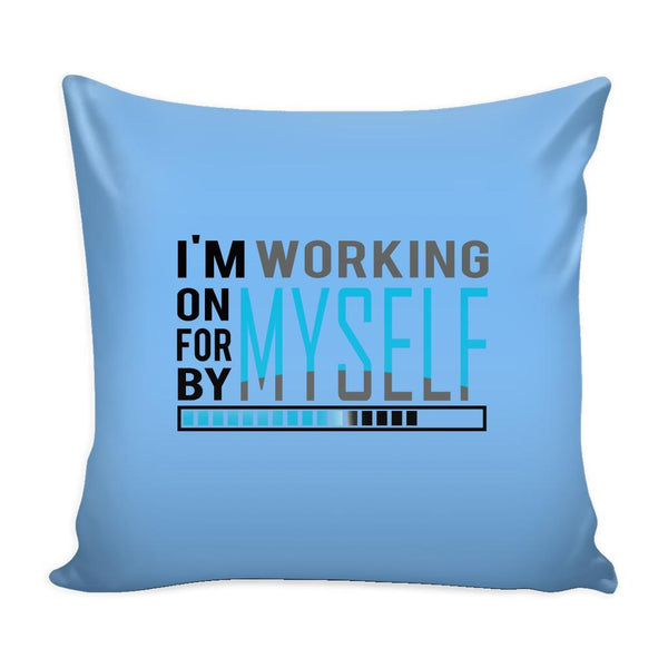 I'm Working On Myself For Myself By Myself Inspirational Motivational Quotes Decorative Throw Pillow Cases Cover(9 Colors)-Pillows-Blue-JoyHip.Com