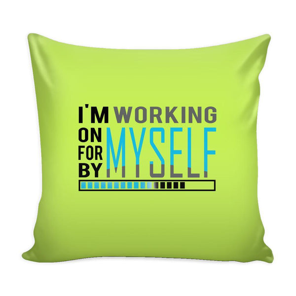I'm Working On Myself For Myself By Myself Inspirational Motivational Quotes Decorative Throw Pillow Cases Cover(9 Colors)-Pillows-Green-JoyHip.Com