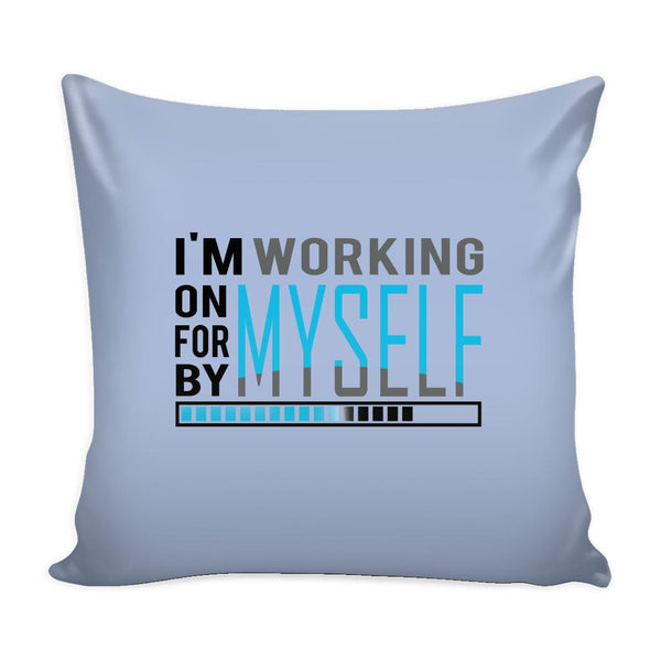 I'm Working On Myself For Myself By Myself Inspirational Motivational Quotes Decorative Throw Pillow Cases Cover(9 Colors)-Pillows-Grey-JoyHip.Com