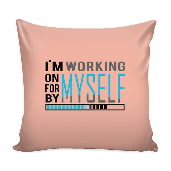 I'm Working On Myself For Myself By Myself Inspirational Motivational Quotes Decorative Throw Pillow Cases Cover(9 Colors)-Pillows-Peach-JoyHip.Com