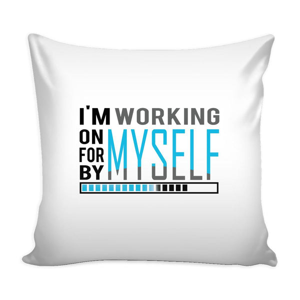 I'm Working On Myself For Myself By Myself Inspirational Motivational Quotes Decorative Throw Pillow Cases Cover(9 Colors)-Pillows-White-JoyHip.Com