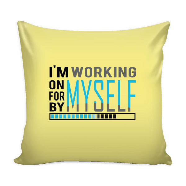 I'm Working On Myself For Myself By Myself Inspirational Motivational Quotes Decorative Throw Pillow Cases Cover(9 Colors)-Pillows-Yellow-JoyHip.Com