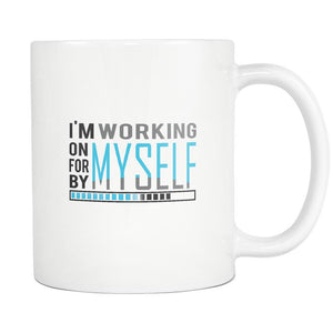 I'm Working On Myself For Myself By Myself Inspirational Motivational Quotes White 11oz Coffee Mug-Drinkware-Motivational Quotes White 11oz Coffee Mug-JoyHip.Com