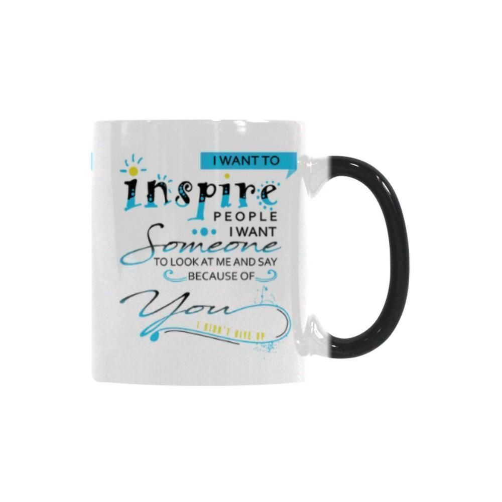 Inspire People I Want Someone To Look At Me And Say Because Of You I Didn't Give Up Inspirational Motivational Quotes Color Changing/Morphing 11oz Coffee Mug-Morphing Mug-One Size-JoyHip.Com