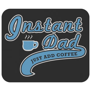 Instant Dad Just Add Coffee Mouse Pad New Pappy Gifts Ideas Funny Fathers Day-Mousepads-Black-JoyHip.Com