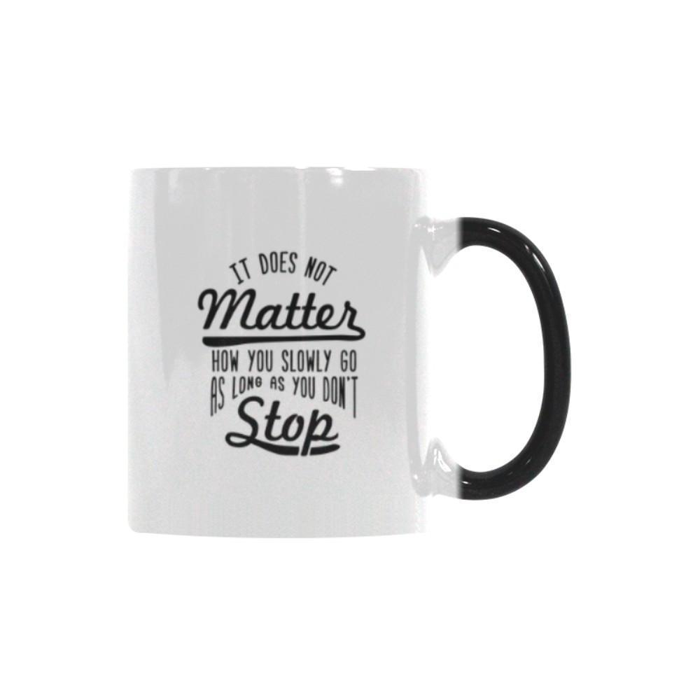 It Does Not Matter How You Slowly Go As Long As You Don't Stop Inspirational Motivational Quotes Color Changing/Morphing 11oz Coffee Mug-Morphing Mug-One Size-JoyHip.Com