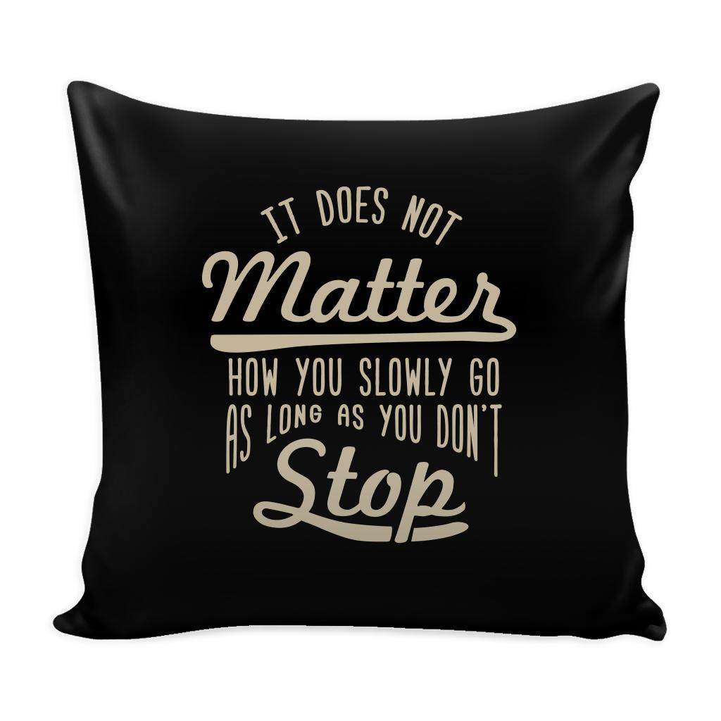 It Does Not Matter How You Slowly Go As Long As You Don't Stop Inspirational Motivational Quotes Decorative Throw Pillow Cases Cover(9 Colors)-Pillows-Black-JoyHip.Com
