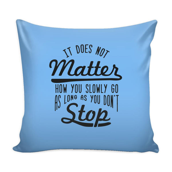 It Does Not Matter How You Slowly Go As Long As You Don't Stop Inspirational Motivational Quotes Decorative Throw Pillow Cases Cover(9 Colors)-Pillows-Blue-JoyHip.Com