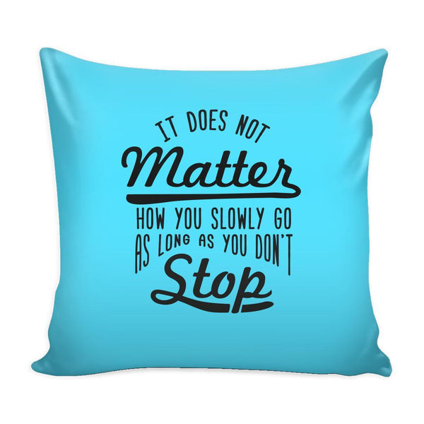 It Does Not Matter How You Slowly Go As Long As You Don't Stop Inspirational Motivational Quotes Decorative Throw Pillow Cases Cover(9 Colors)-Pillows-Cyan-JoyHip.Com