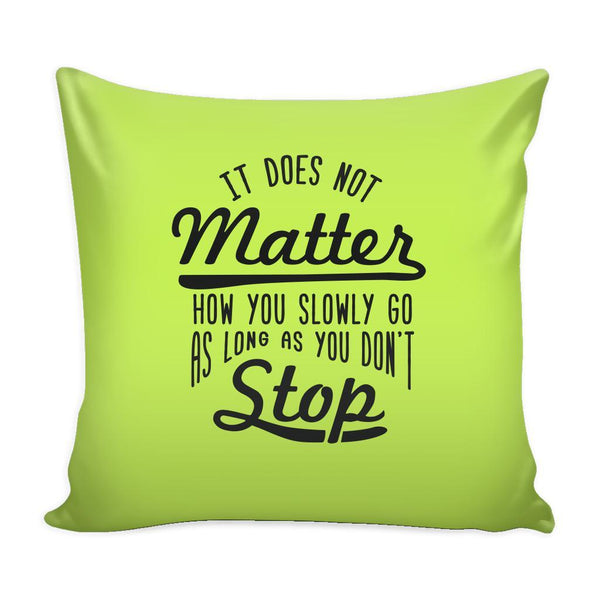 It Does Not Matter How You Slowly Go As Long As You Don't Stop Inspirational Motivational Quotes Decorative Throw Pillow Cases Cover(9 Colors)-Pillows-Green-JoyHip.Com