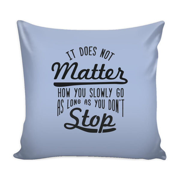 It Does Not Matter How You Slowly Go As Long As You Don't Stop Inspirational Motivational Quotes Decorative Throw Pillow Cases Cover(9 Colors)-Pillows-Grey-JoyHip.Com
