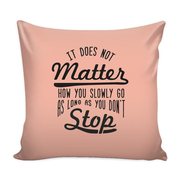 It Does Not Matter How You Slowly Go As Long As You Don't Stop Inspirational Motivational Quotes Decorative Throw Pillow Cases Cover(9 Colors)-Pillows-Peach-JoyHip.Com