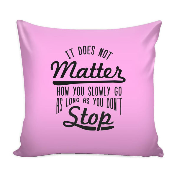 It Does Not Matter How You Slowly Go As Long As You Don't Stop Inspirational Motivational Quotes Decorative Throw Pillow Cases Cover(9 Colors)-Pillows-Pink-JoyHip.Com