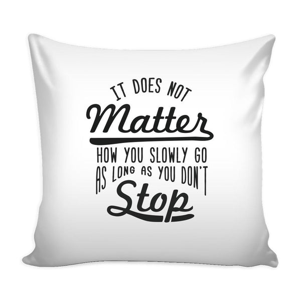 It Does Not Matter How You Slowly Go As Long As You Don't Stop Inspirational Motivational Quotes Decorative Throw Pillow Cases Cover(9 Colors)-Pillows-White-JoyHip.Com