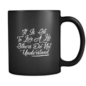 It Is Ok To Live A Life Others Do Not Understand Inspirational Motivational Quotes Black 11oz Coffee Mug-Drinkware-Motivational Quotes Black 11oz Coffee Mug-JoyHip.Com
