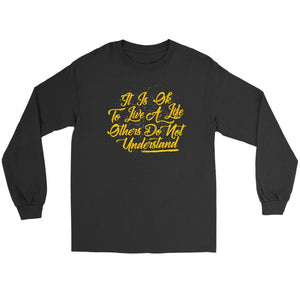 It Is OK To Live A Life Others Do Not Understand Motivation Gift Long Sleeve-T-shirt-Gildan Long Sleeve Tee-Black-JoyHip.Com