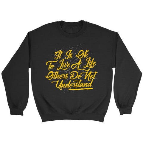 It Is OK To Live A Life Others Do Not Understand Positive Message Gift Sweater-T-shirt-Crewneck Sweatshirt-Black-JoyHip.Com