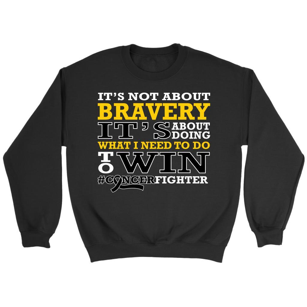 Its Not About Bravery Its About Doing What I Do To Win #CancerFighter Shirt-T-shirt-Crewneck Sweatshirt-Black-JoyHip.Com