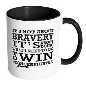 Its Not About Bravery Its About Doing What I Need To Do To Win #CancerFighter-Drinkware-Accent Mug - Black-JoyHip.Com