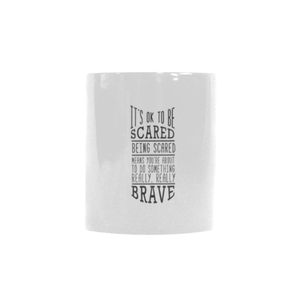 It's OK To Be Scared Being Scared Means You're About To Do Something Really Really Brave Inspirational Motivational Quotes Color Changing/Morphing 11oz Coffee Mug-Morphing Mug-One Size-JoyHip.Com