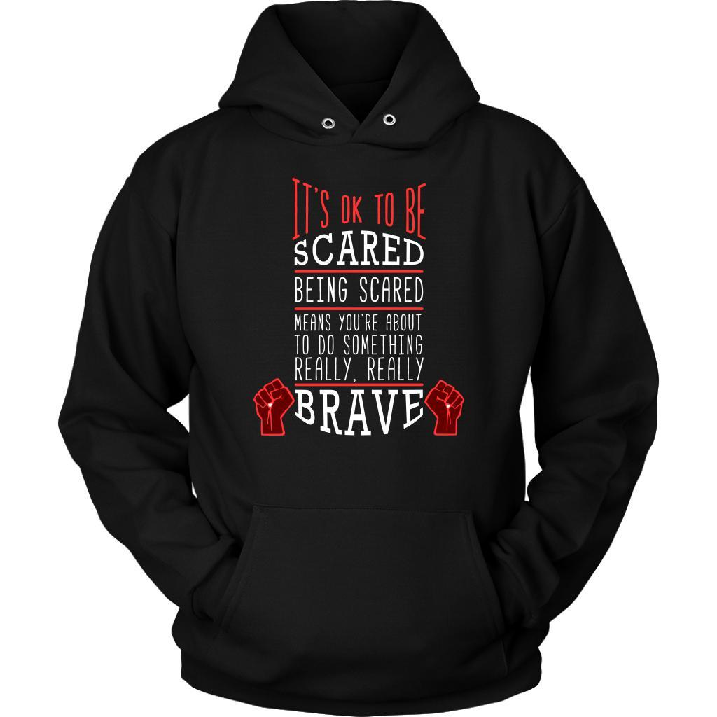 Its OK To Be Scared Means Youre Do Something Really Brave Positive Gift Hoodies-T-shirt-Unisex Hoodie-Black-JoyHip.Com