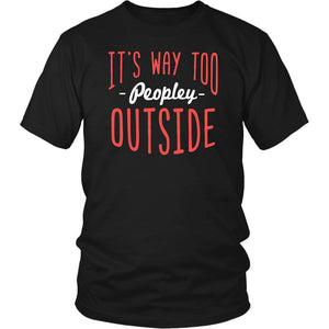Its Way Too Peopley Outside Awesome Funny Sarcastic Gift Idea Comfy Soft TShirt-T-shirt-District Unisex Shirt-Black-JoyHip.Com