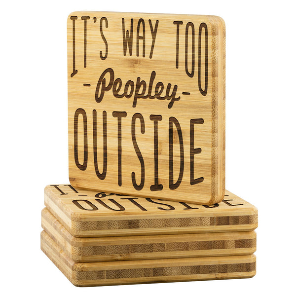 Its Way Too Peopley Outside Cute Funny Drink Coasters Set Sarcastic Gifts Idea-Coasters-Bamboo Coaster - 4pc-JoyHip.Com