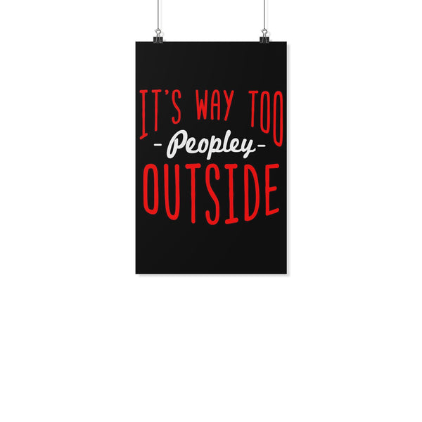 Its Way Too Peopley Outside Funny Poster Wall Art Room Decor Gift Sarcastic-Posters 2-11x17-JoyHip.Com