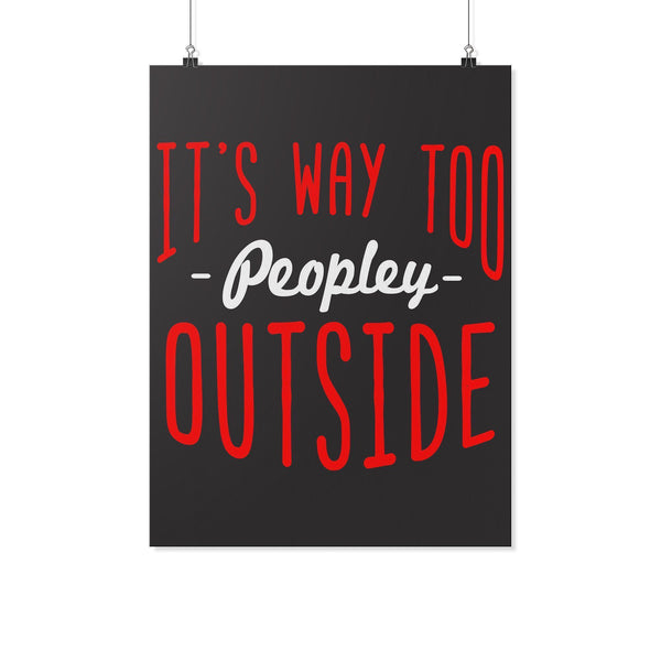 Its Way Too Peopley Outside Funny Poster Wall Art Room Decor Gift Sarcastic-Posters 2-18x24-JoyHip.Com