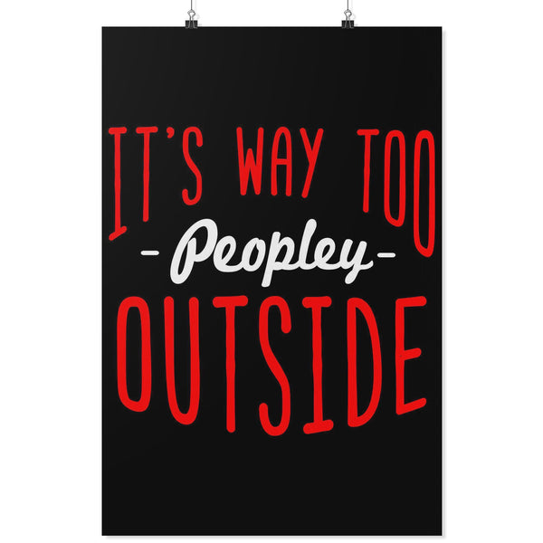 Its Way Too Peopley Outside Funny Poster Wall Art Room Decor Gift Sarcastic-Posters 2-24x36-JoyHip.Com
