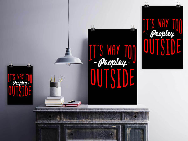 Its Way Too Peopley Outside Funny Poster Wall Art Room Decor Gift Sarcastic-Posters 2-JoyHip.Com