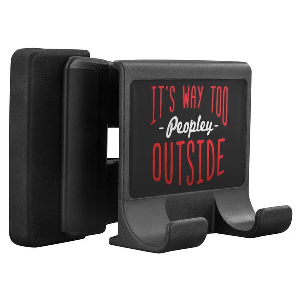Its Way Too Peopley Outside Funny Sarcastic Phone Monitor Holder Laptop Desktop-Moniclip-Moniclip-JoyHip.Com