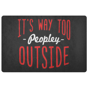 Its Way Too Peopley Outside Sarcasm 18X26 Door Mat Unique Sarcastic Gifts Ideas-Doormat-Black-JoyHip.Com