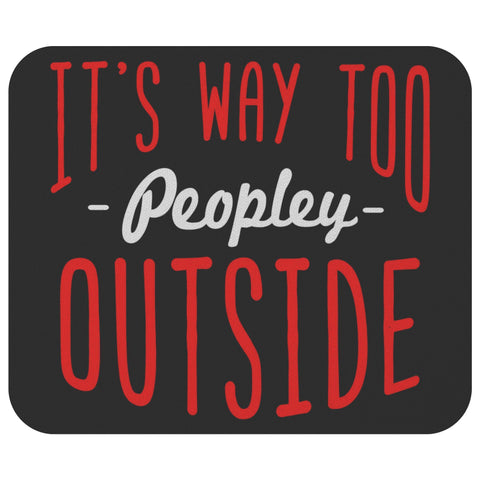 Its Way Too Peopley Outside Sarcasm Mouse Pad Unique Snarky Funny Sarcastic Gift-Mousepads-Black-JoyHip.Com
