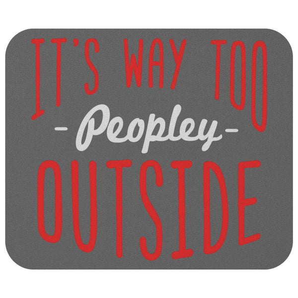 Its Way Too Peopley Outside Sarcasm Mouse Pad Unique Snarky Funny Sarcastic Gift-Mousepads-Grey-JoyHip.Com