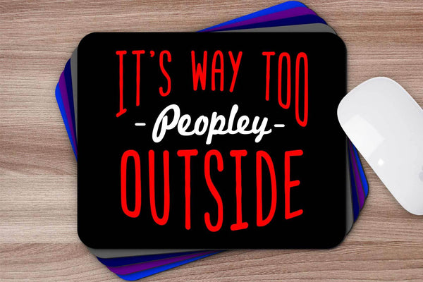 Its Way Too Peopley Outside Sarcasm Mouse Pad Unique Snarky Funny Sarcastic Gift-Mousepads-JoyHip.Com