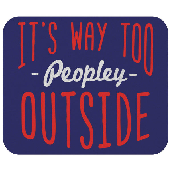 Its Way Too Peopley Outside Sarcasm Mouse Pad Unique Snarky Funny Sarcastic Gift-Mousepads-Navy-JoyHip.Com