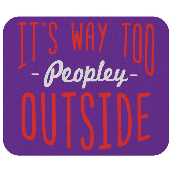 Its Way Too Peopley Outside Sarcasm Mouse Pad Unique Snarky Funny Sarcastic Gift-Mousepads-Purple-JoyHip.Com