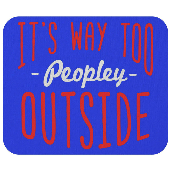 Its Way Too Peopley Outside Sarcasm Mouse Pad Unique Snarky Funny Sarcastic Gift-Mousepads-Royal Blue-JoyHip.Com