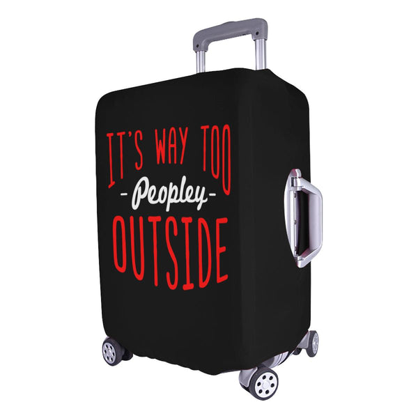 "Its Way Too Peopley Outside Sarcastic Travel Luggage Cover Protector 18""-28""-JoyHip.Com"