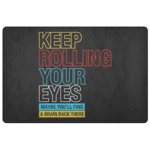 Keep Rolling Your Eyes Maybe Youll Find A Brain Back There 18X26 Door Mat Gifts-Doormat-Black-JoyHip.Com